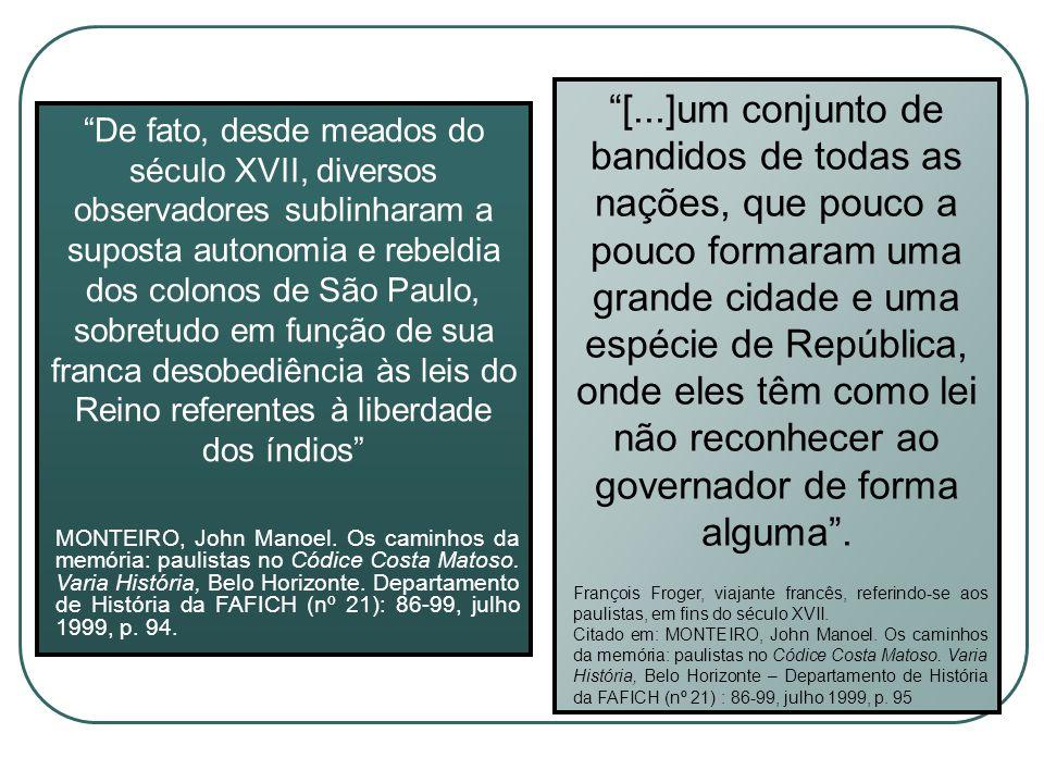 [...]um conjunto de bandidos de todas as nações, que pouco a pouco formaram uma grande cidade e uma espécie de República, onde eles têm como lei não reconhecer ao governador de forma alguma .